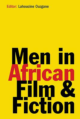 Men in African Film and Fiction - Ouzgane, Lahoucine (Editor)