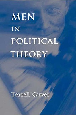 Men in Political Theory - Carver, Terrell