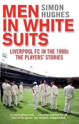 Men in White Suits: Liverpool FC in the 1990s - The Players' Stories - Hughes, Simon