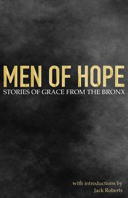 Men of Hope: Stories of Grace from the Bronx - Hope Christian Center, and Roberts, Jack (Introduction by)