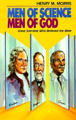 Men of Science, Men of God: Great Scientists Who Believed the Bible - Morris, Henry Madison