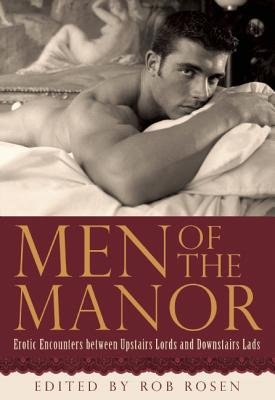 Men of the Manor: Erotic Encounters Between Upstairs Lords and Downstairs Lads - Rosen, Rob (Editor)