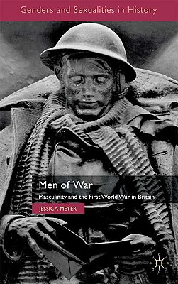 Men of War: Masculinity and the First World War in Britain - Meyer, Jessica