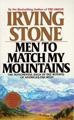 Men to Match My Mountains: The Opening of the Far West, 1840-1900 - Stone, Irving