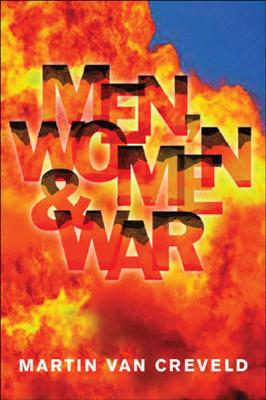 Men, Women & War: Do Women Belong in the Front Line? - Van Creveld, Martin, Professor
