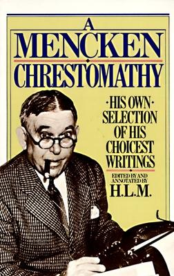Mencken Chrestomathy - Mencken, H L, Professor