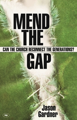 Mend the Gap: Can the Church Reconnect the Generations? - Gardner, Jason