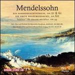 Mendelssohn: Ein Sommernachtstraum, Op. 21 & 61; Die erste Walpurgisnacht, Op. 60; Infelice!, Op. 94