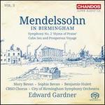 Mendelssohn in Birmingham, Vol. 3: Symphony No. 2 'Hymn of Praise'; Calms Sea and Properous Voyage