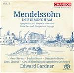 Mendelssohn in Birmingham, Vol. 3: Symphony No. 2 'Hymn of Praise'; Calms Sea and Prosperous Voyage