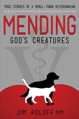 Mending God's Creatures - Roloff, Jim
