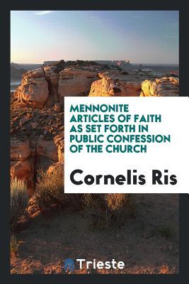 Mennonite Articles of Faith as Set Forth in Public Confession of the Church - Ris, Cornelis