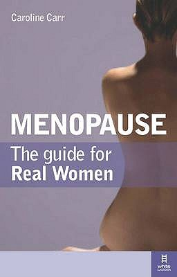 Menopause: The Guide for Real Women - Carr, Caroline