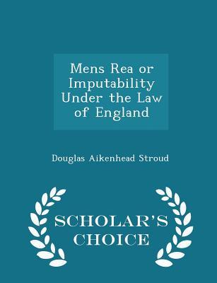 Mens Rea or Imputability Under the Law of England - Scholar's Choice Edition - Stroud, Douglas Aikenhead