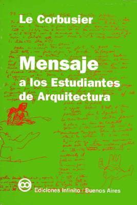 Mensaje a Los Estudiantes de Arquitectura - Le, Corbusier