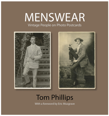 Menswear: Vintage People on Photo Postcards - Phillips, Tom, and Musgrave, Eric (Foreword by)