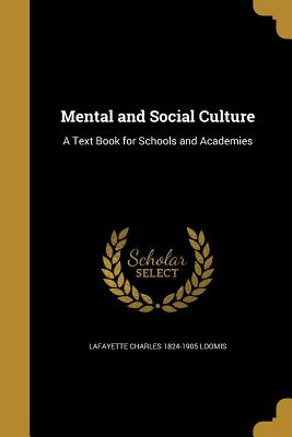 Mental and Social Culture: A Text Book for Schools and Academies - Loomis, Lafayette Charles 1824-1905