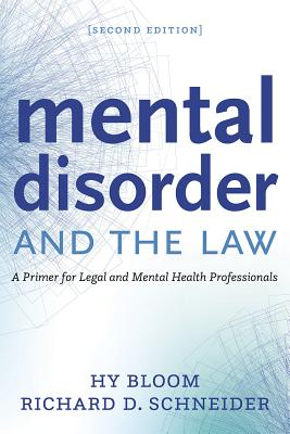 Mental Disorder and the Law: A Primer for Legal and Mental Health Professionals - Bloom, Hy, and Schneider, Richard D, Hon.