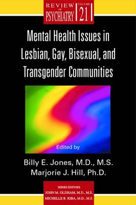 Mental Health Issues in Lesbian, Gay, Bisexual, and Transgender Communities - Jones, Billy E, Dr., M.D. (Editor), and Hill, Marjorie J, Dr., Ph.D. (Editor), and Oldham, John M, MD, MS (Editor)