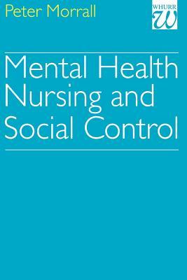 Mental Health Nursing and Social Control - Morrall, Peter