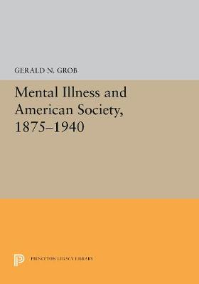 Mental Illness & American Society, 1875-1940 -