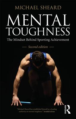 Mental Toughness: The Mindset Behind Sporting Achievement - Sheard, Michael