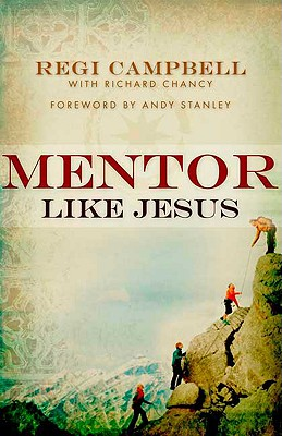 Mentor Like Jesus - Campbell, Regi, and Chancy, Richard, and Stanley, Andy (Foreword by)