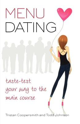 MENu Dating: Taste-Test Your Way to the Main Course - Coopersmith, Tristan, and Johnson, Todd