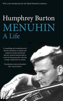 Menuhin: A Life - Burton, Humphrey, CBE