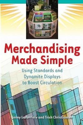 Merchandising Made Simple: Using Standards and Dynamite Displays to Boost Circulation - Laperriere, Jenny, and Christiansen, Trish