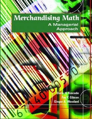 Merchandising Math: A Managerial Approach - Kincade, Doris H, and Gibson, Fay Y, and Woodard, Ginger A