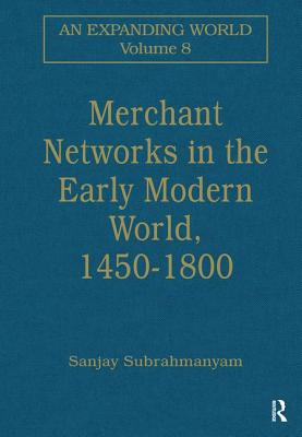 Merchant Networks in the Early Modern World - Subrahmanyam, Sanjay (Editor)