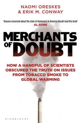 Merchants of Doubt: How a Handful of Scientists Obscured the Truth on Issues from Tobacco Smoke to Global Warming - Conway, Erik M., and Oreskes, Naomi
