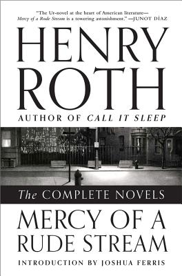 Mercy of a Rude Stream: The Complete Novels - Roth, Henry, and Ferris, Joshua (Introduction by)