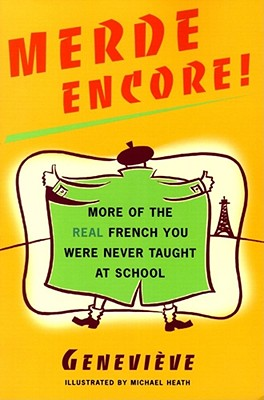 Merde Encore!: More of the Real French You Were Never Taught at School - Heath, Mike (Illustrator), and Genevieve