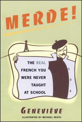 Merde!: The Real French You Were Never Taught at School - Genevieve