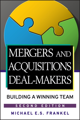 Mergers and Acquisitions Deal-Makers: Building a Winning Team - Frankel, Michael E S