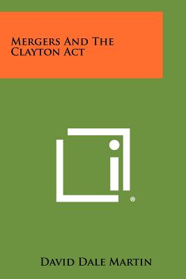 Mergers and the Clayton ACT - Martin, David Dale