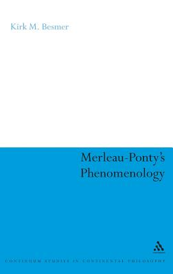 Merleau-Ponty's Phenomenology: The Problem of Ideal Objects - Besmer, Kirk M