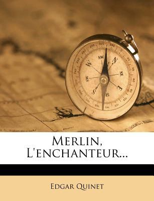 Merlin L'Enchanteur... - Quinet, Edgar