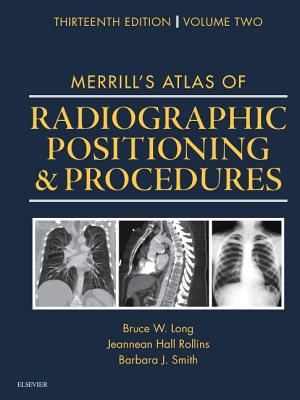 Merrill's Atlas of Radiographic Positioning and Procedures: Volume 2 - Long, Bruce W, MS, Rt(r)(CV), and Rollins, Jeannean Hall, Mrc, and Smith, Barbara J, MS