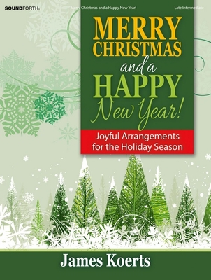 Merry Christmas and a Happy New Year!: Joyful Arrangements for the Holiday Season - Koerts, James (Composer)