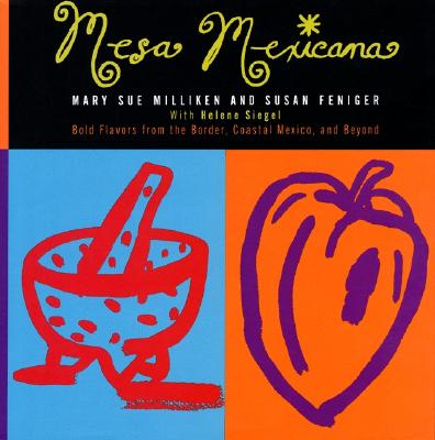 Mesa Mexicana: Bold Flavors from the Border, Coastal Mexico, and Beyond - Milliken, Mary S