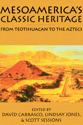 Mesoamerica's Classic Heritage: From Teotihuacan to the Aztecs - Carrasco, David (Editor)