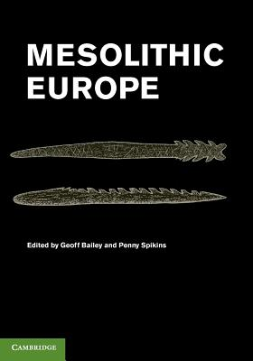 Mesolithic Europe - Bailey, Geoff (Editor), and Spikins, Penny (Editor)