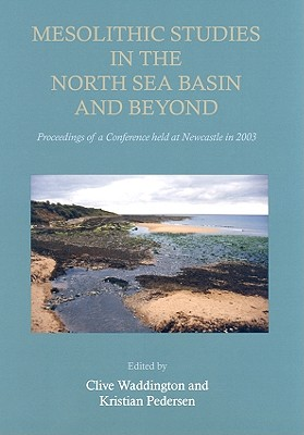Mesolithic Studies in the North Sea Basin and Beyond - Pedersen, Kristian