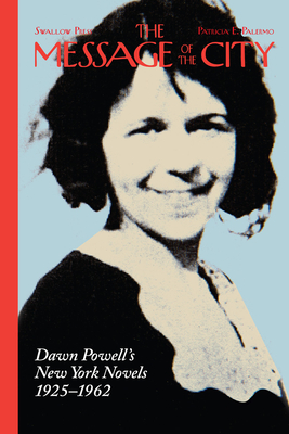 Message of the City: Dawn Powell's New York Novels, 1925-1962 - Palermo, Patricia E