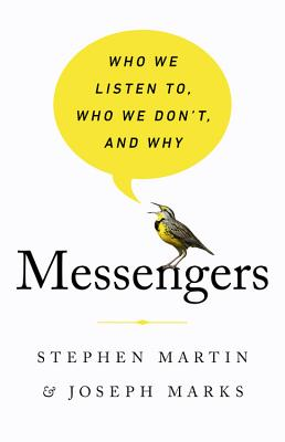 Messengers: Who We Listen To, Who We Don't, and Why - Martin, Stephen, and Marks, Joseph