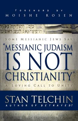 Messianic Judaism Is Not Christianity: A Loving Call to Unity - Telchin, Stan, and Rosen, Moishe (Foreword by)