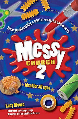 Messy Church: v. 2: Ideas for Discipling a Christ-centred Community - Moore, Lucy, Mrs.